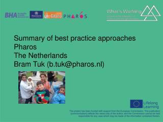 Summary of best practice approaches  Pharos  The Netherlands Bram Tuk (b.tuk@pharos.nl)
