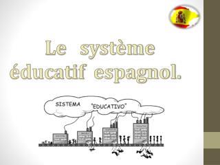 Le    système éducatif   espagnol.