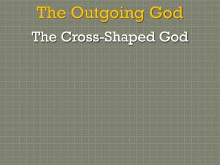 The Outgoing God The Cross-Shaped God