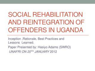 Social Rehabilitation and Reintegration of Offenders in Uganda