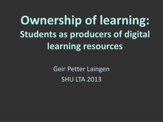 Ownership of learning:  Students  as producers of digital learning resources