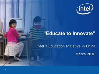 """Educate to Innovate"" Intel  ®  Education Initiative in China March 2010"