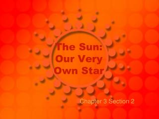 The Sun: Our Very Own Star