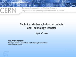 Technical students, Industry contacts  and Technology Transfer April 16 th  2009