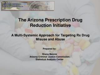 Prepared by: Shana Malone Arizona Criminal Justice Commission  Statistical Analysis Center
