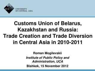 Roman Mogilevskii Institute of Public Policy and Administration, UCA Bishkek,  15 November 2012