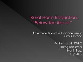 "Rural Harm Reduction :  "" Below the Radar"""