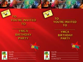 To____________ You're invited to _______________ YMCA BIRTHDAY PARTY