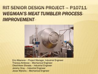 RIT Senior Design Project – P10711 Wegman's Meat Tumbler Process Improvement