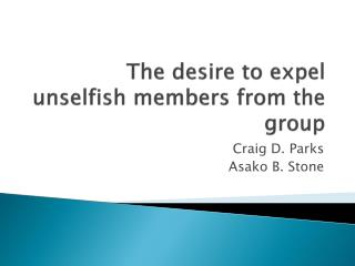 The  desire to expel unselfish members from the group