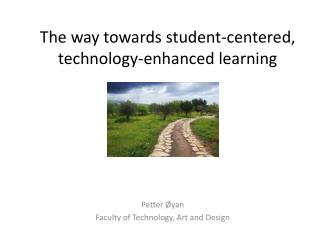 The  way towards  student- centered , technology - enhanced learning