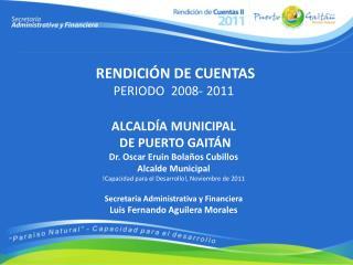 RENDICIÓN DE CUENTAS PERIODO  2008- 2011 ALCALDÍA MUNICIPAL  DE PUERTO GAITÁN