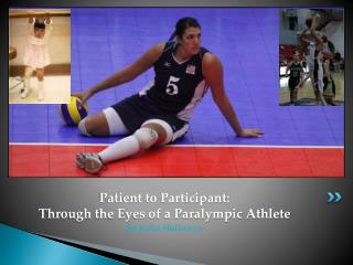 Patient to Participant:  Through the Eyes of a Paralympic Athlete