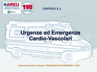 Urgenze ed Emergenze  Cardio- Vascolari