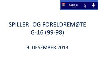 SPILLER- OG FORELDREMØTE G-16 (99-98) 9. DESEMBER 2013