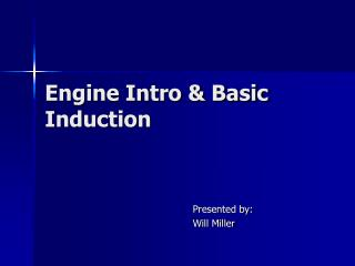 Engine Intro & Basic Induction