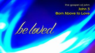 John  3 Born Above to Love