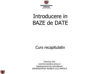 Introducere in  BAZE de DATE Curs recapitulativ