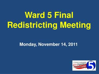 Ward 5  Final Redistricting Meeting