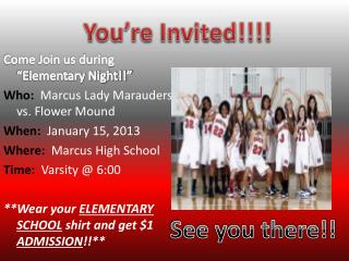 Come Join us during �Elementary Night!!� Who:   Marcus Lady Marauders vs. Flower Mound