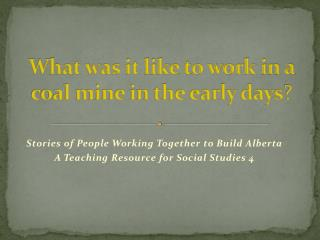 What was it like to work in a coal mine in the early days ?