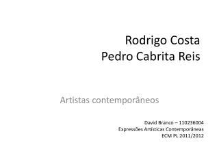 Rodrigo Costa  Pedro  C abrita Reis