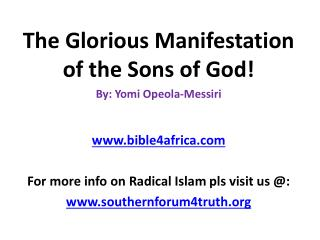 The  Glorious Manifestation of the Sons of God ! By:  Yomi Opeola-Messiri www.bible4africa.com