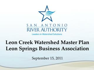 Leon Creek Watershed Master Plan Leon Springs Business Association September  15, 2011