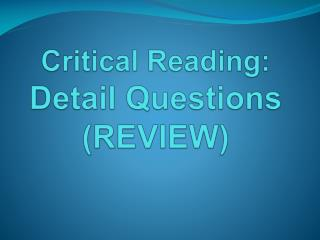 Critical Reading: Detail  Questions (REVIEW)