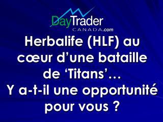 Herbalife  (HLF) au cœur d'une bataille de 'Titans'…  Y a-t-il une opportunité pour vous ?