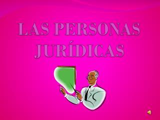 LAS PERSONAS JURÍDICAS