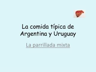 La comida  típica  de Argentina y Uruguay