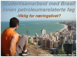 Studentsamarbeid  med Brasil innen petroleumsrelaterte  fag -Viktig for næringslivet?