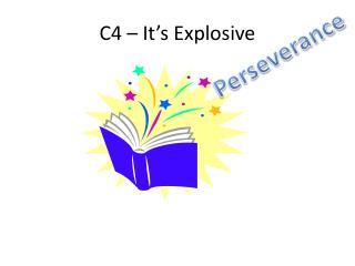 C4 – It's Explosive