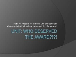 UNIT: WHO DESERVED THE AWARD?!?!