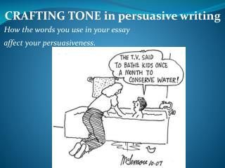 CRAFTING TONE in persuasive writing How the words you use in your essay