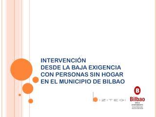 INTERVENCIÓN  DESDE LA BAJA EXIGENCIA  CON PERSONAS SIN HOGAR  EN EL MUNICIPIO DE BILBAO