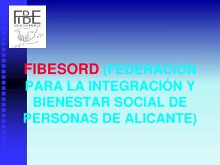 FIBESORD  (FEDERACIÓN PARA LA INTEGRACIÓN Y BIENESTAR SOCIAL DE PERSONAS DE ALICANTE)