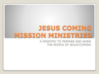 JESUS COMING MISSION MINISTRIES