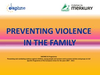 PREVENTING VIOLENCE   IN THE FAMILY DAPHNE III  Programme