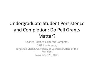 Undergraduate Student Persistence  and Completion: Do Pell Grants  Matter?