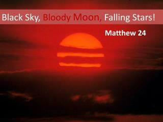 Black Sky,  Bloody  Moon ,  Falling Stars!