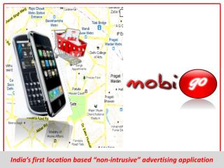 "India's first location based ""non-intrusive"" advertising application"