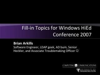 Fill-in Topics for Windows  HiEd  Conference 2007