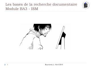 Les bases de la recherche documentaire  Module BA3 - ISM
