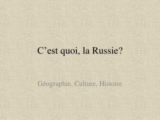 C'est  quoi, la  Russie ?