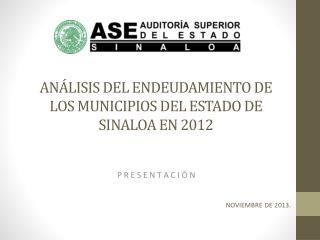 ANÁLISIS DEL ENDEUDAMIENTO DE LOS MUNICIPIOS DEL ESTADO DE SINALOA EN 2012