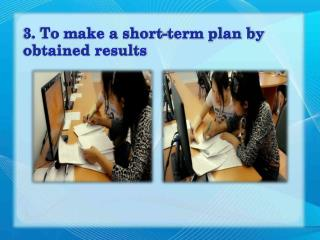 3. To make a short-term plan by obtained results
