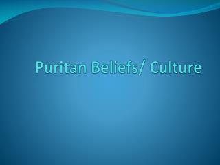 Puritan Beliefs/ Culture