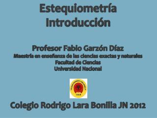 Estequiometría Introducción Profesor Fabio Garzón Díaz